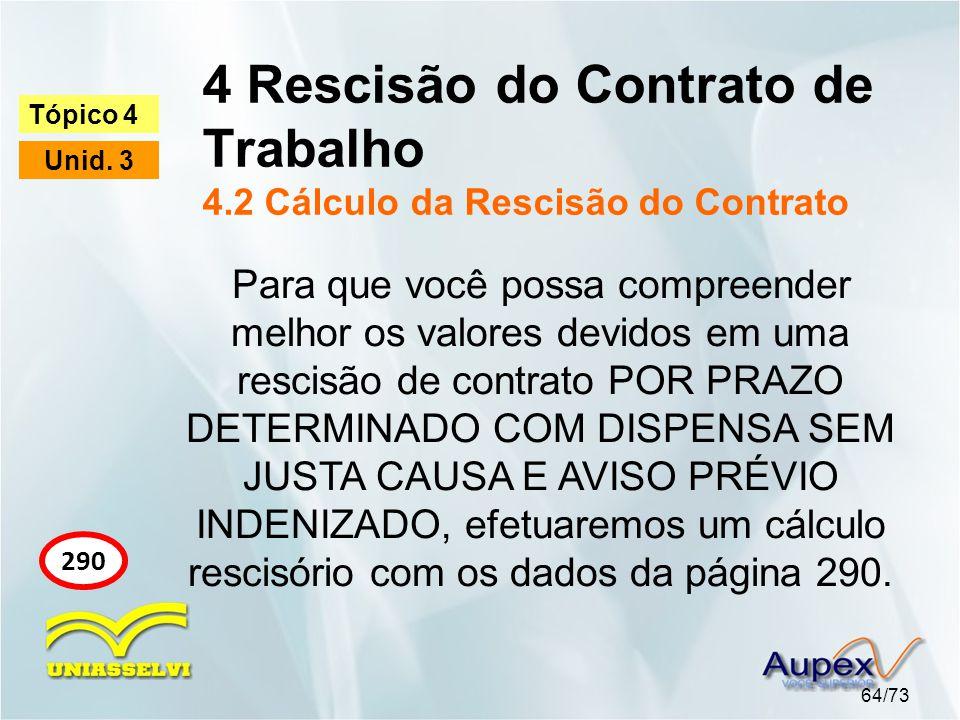 4 Rescisão do Contrato de Trabalho 4.2 Cálculo da Rescisão do Contrato 64/73 Tópico 4 Unid. 3 290 Para que você possa compreender melhor os valores de