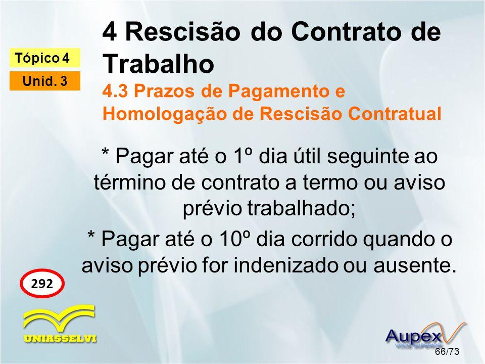 4 Rescisão do Contrato de Trabalho 4.3 Prazos de Pagamento e Homologação de Rescisão Contratual 66/73 Tópico 4 Unid. 3 292 * Pagar até o 1º dia útil s