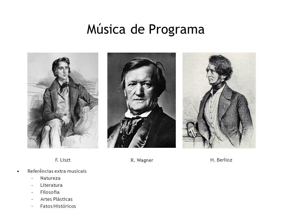 Música de Programa •Referências extra musicais –Natureza –Literatura –Filosofia –Artes Plásticas –Fatos Históricos F. Liszt R. Wagner H. Berlioz