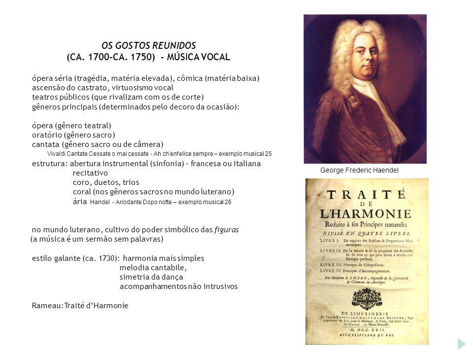 OS GOSTOS REUNIDOS (CA. 1700-CA. 1750) - MÚSICA VOCAL ópera séria (tragédia, matéria elevada), cômica (matéria baixa) ascensão do castrato, virtuosism