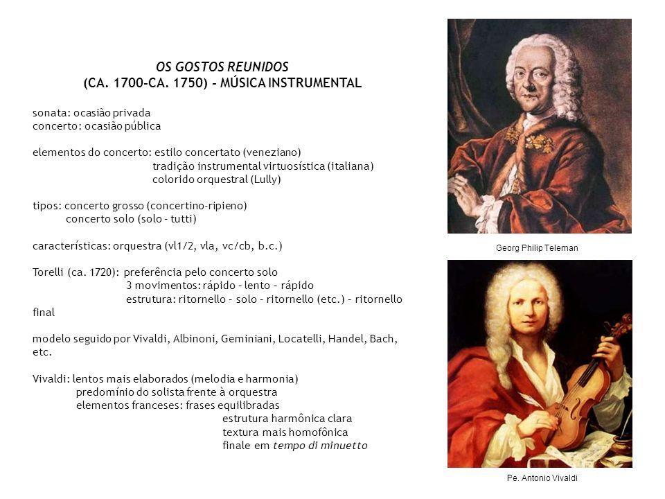 OS GOSTOS REUNIDOS (CA. 1700-CA. 1750) - MÚSICA INSTRUMENTAL sonata: ocasião privada concerto: ocasião pública elementos do concerto: estilo concertat