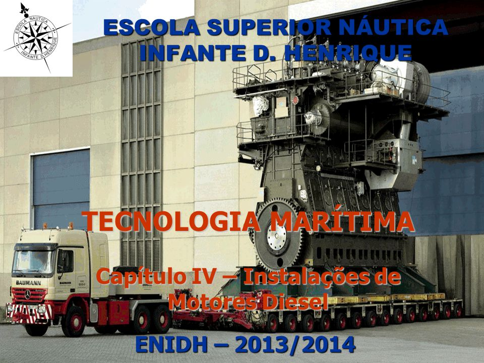 ESCOLA SUPERIOR NÁUTICA INFANTE D. HENRIQUE TECNOLOGIA MARÍTIMA Capítulo IV – Instalações de Motores Diesel ENIDH – 2013/2014 ENIDH – 2013/2014