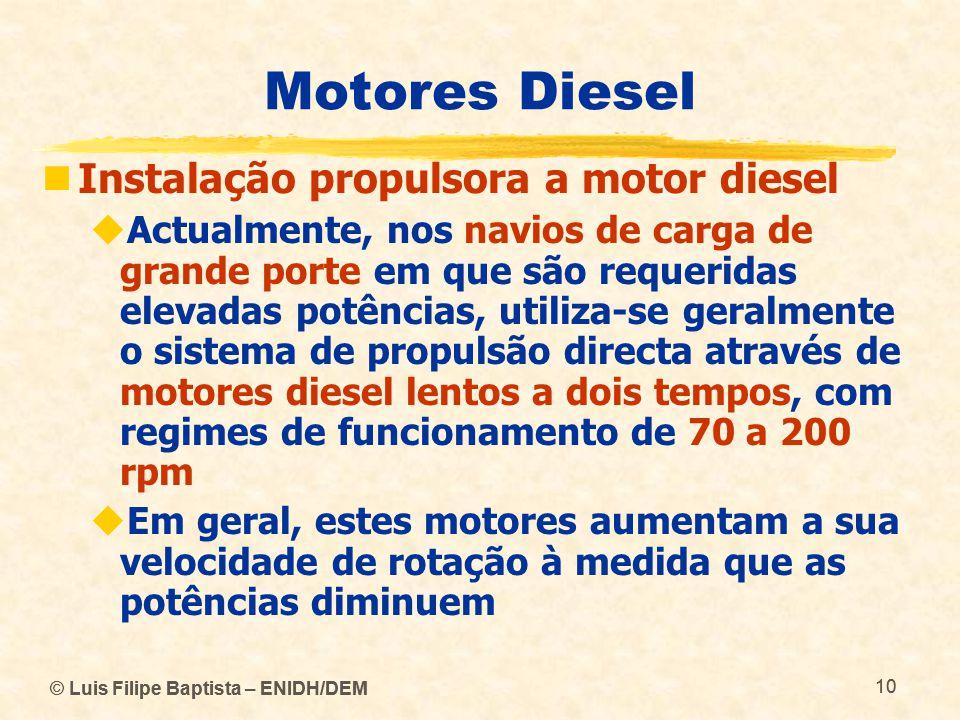 © Luis Filipe Baptista – ENIDH/DEM 10 © Luis Filipe Baptista – ENIDH/DEM 10 Motores Diesel  Instalação propulsora a motor diesel  Actualmente, nos n