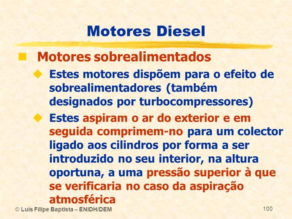 © Luis Filipe Baptista – ENIDH/DEM 100 Motores Diesel  Motores sobrealimentados  Estes motores dispõem para o efeito de sobrealimentadores (também d