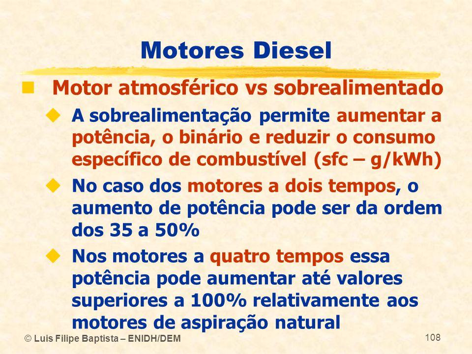 © Luis Filipe Baptista – ENIDH/DEM 108 Motores Diesel  Motor atmosférico vs sobrealimentado  A sobrealimentação permite aumentar a potência, o binár