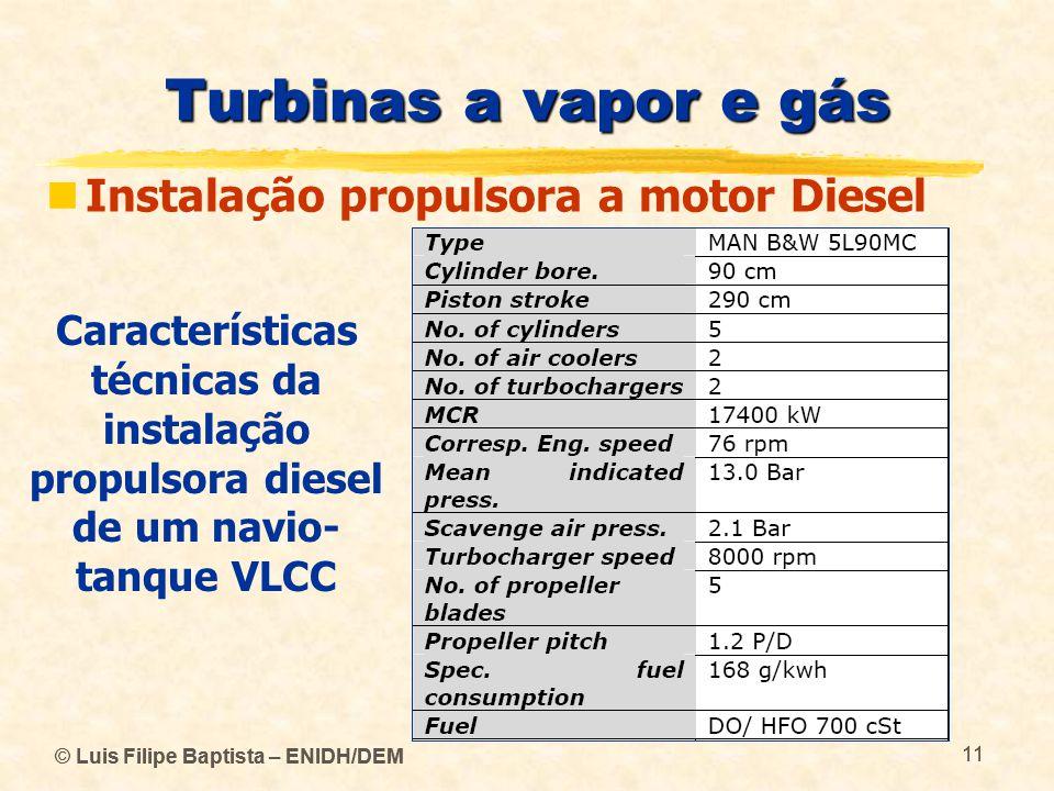 © Luis Filipe Baptista – ENIDH/DEM 11 © Luis Filipe Baptista – ENIDH/DEM 11 Turbinas a vapor e gás  Instalação propulsora a motor Diesel Característi