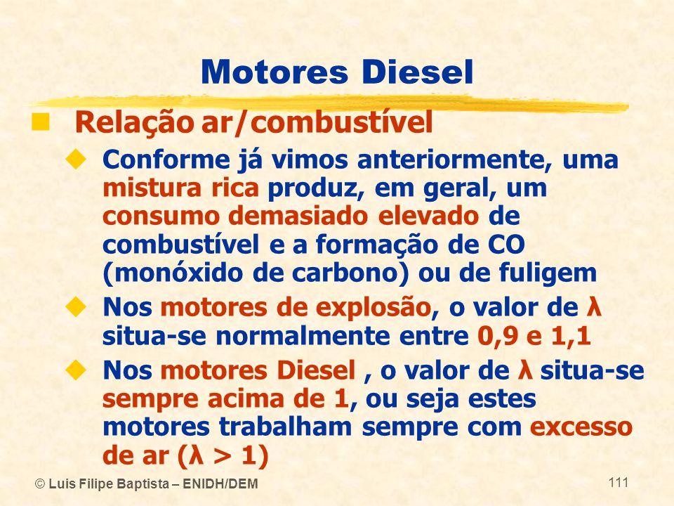 © Luis Filipe Baptista – ENIDH/DEM 111 Motores Diesel  Relação ar/combustível  Conforme já vimos anteriormente, uma mistura rica produz, em geral, u