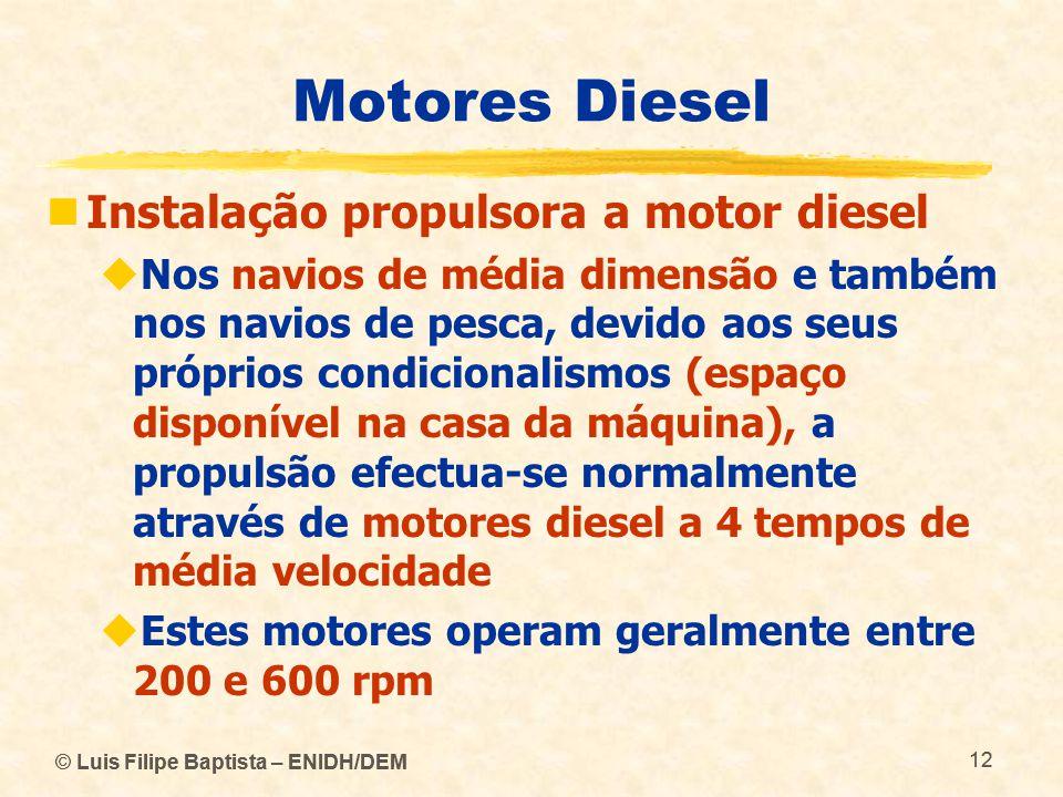 © Luis Filipe Baptista – ENIDH/DEM 12 © Luis Filipe Baptista – ENIDH/DEM 12 Motores Diesel  Instalação propulsora a motor diesel  Nos navios de médi