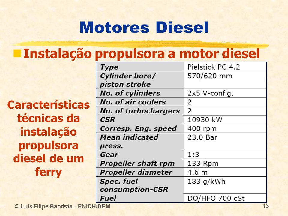 © Luis Filipe Baptista – ENIDH/DEM 13 © Luis Filipe Baptista – ENIDH/DEM 13 Motores Diesel  Instalação propulsora a motor diesel Características técn