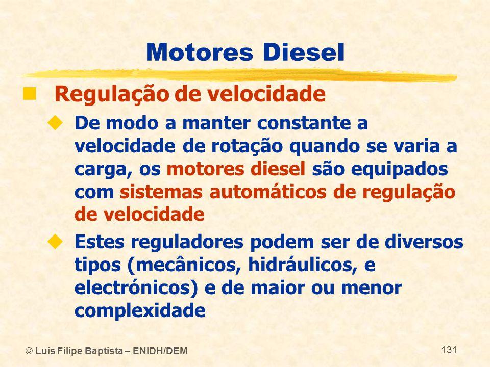 © Luis Filipe Baptista – ENIDH/DEM 131 Motores Diesel  Regulação de velocidade  De modo a manter constante a velocidade de rotação quando se varia a