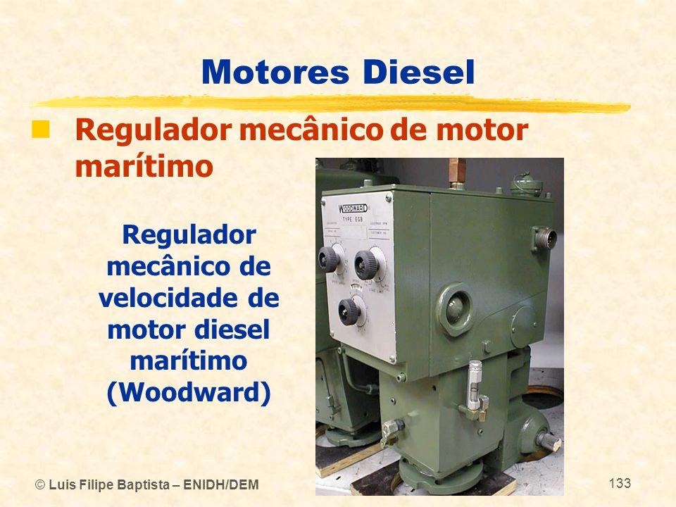 © Luis Filipe Baptista – ENIDH/DEM 133 Motores Diesel  Regulador mecânico de motor marítimo Regulador mecânico de velocidade de motor diesel marítimo