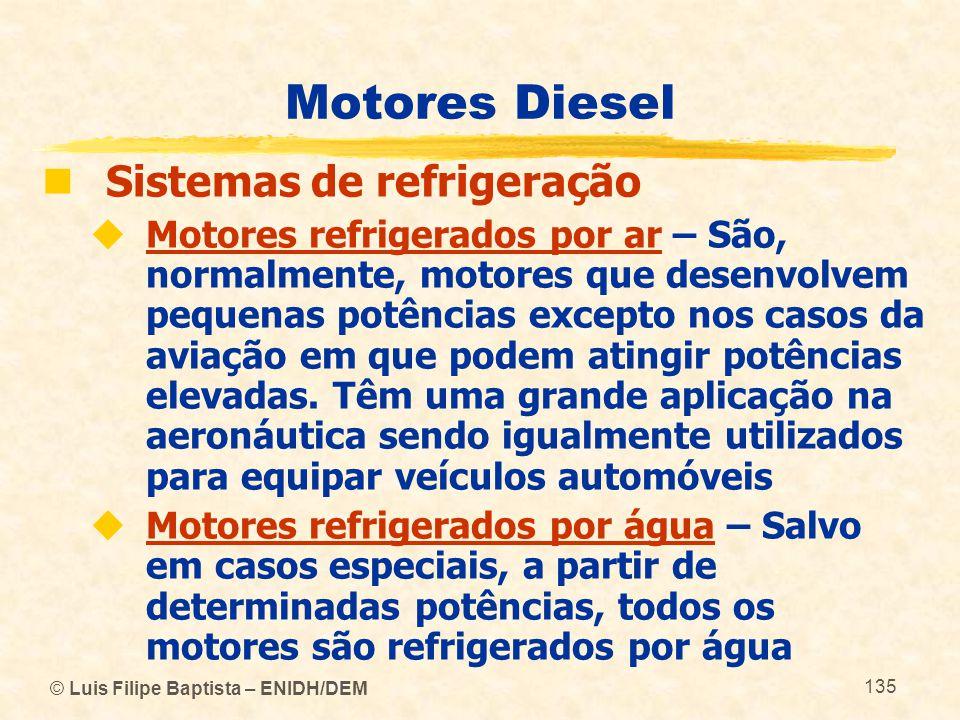 © Luis Filipe Baptista – ENIDH/DEM 135 Motores Diesel  Sistemas de refrigeração  Motores refrigerados por ar – São, normalmente, motores que desenvo