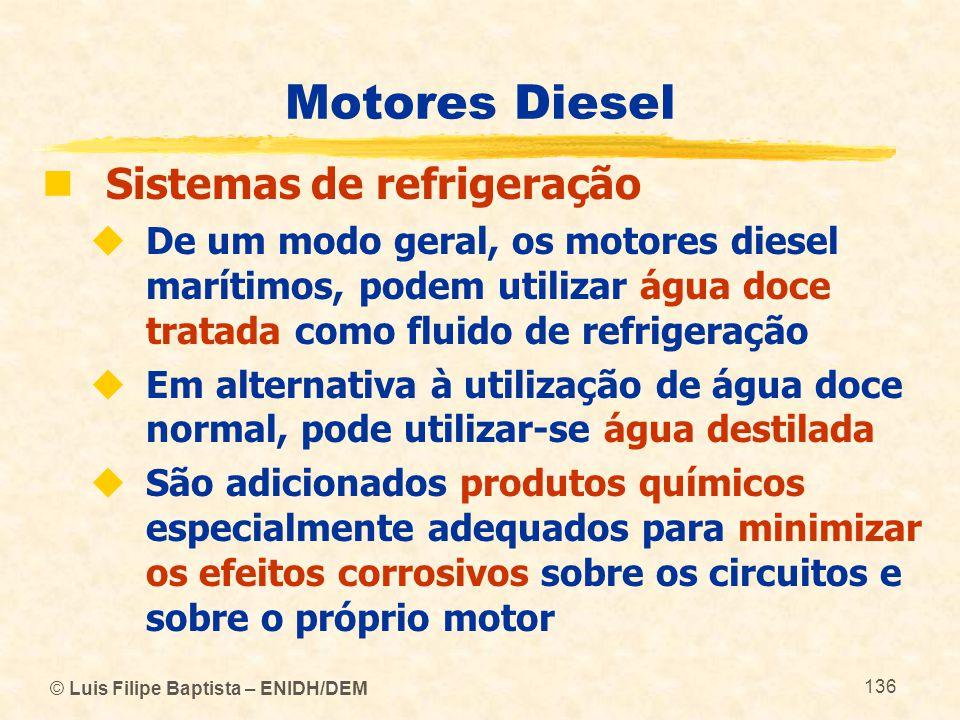 © Luis Filipe Baptista – ENIDH/DEM 136 Motores Diesel  Sistemas de refrigeração  De um modo geral, os motores diesel marítimos, podem utilizar água