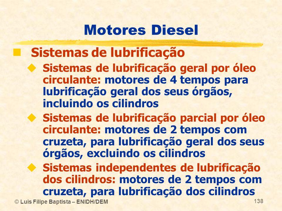 © Luis Filipe Baptista – ENIDH/DEM 138 Motores Diesel  Sistemas de lubrificação  Sistemas de lubrificação geral por óleo circulante: motores de 4 te