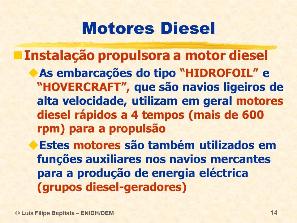 © Luis Filipe Baptista – ENIDH/DEM 14 © Luis Filipe Baptista – ENIDH/DEM 14 Motores Diesel  Instalação propulsora a motor diesel  As embarcações do