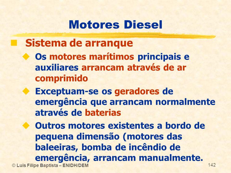 © Luis Filipe Baptista – ENIDH/DEM 142 Motores Diesel  Sistema de arranque  Os motores marítimos principais e auxiliares arrancam através de ar comp