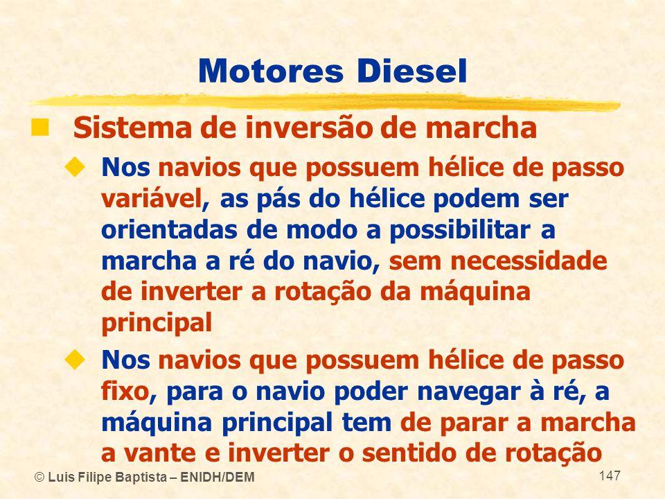 © Luis Filipe Baptista – ENIDH/DEM 147 Motores Diesel  Sistema de inversão de marcha  Nos navios que possuem hélice de passo variável, as pás do hél