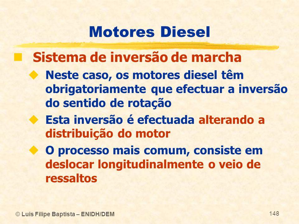 © Luis Filipe Baptista – ENIDH/DEM 148 Motores Diesel  Sistema de inversão de marcha  Neste caso, os motores diesel têm obrigatoriamente que efectua
