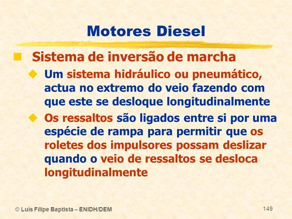 © Luis Filipe Baptista – ENIDH/DEM 149 Motores Diesel  Sistema de inversão de marcha  Um sistema hidráulico ou pneumático, actua no extremo do veio