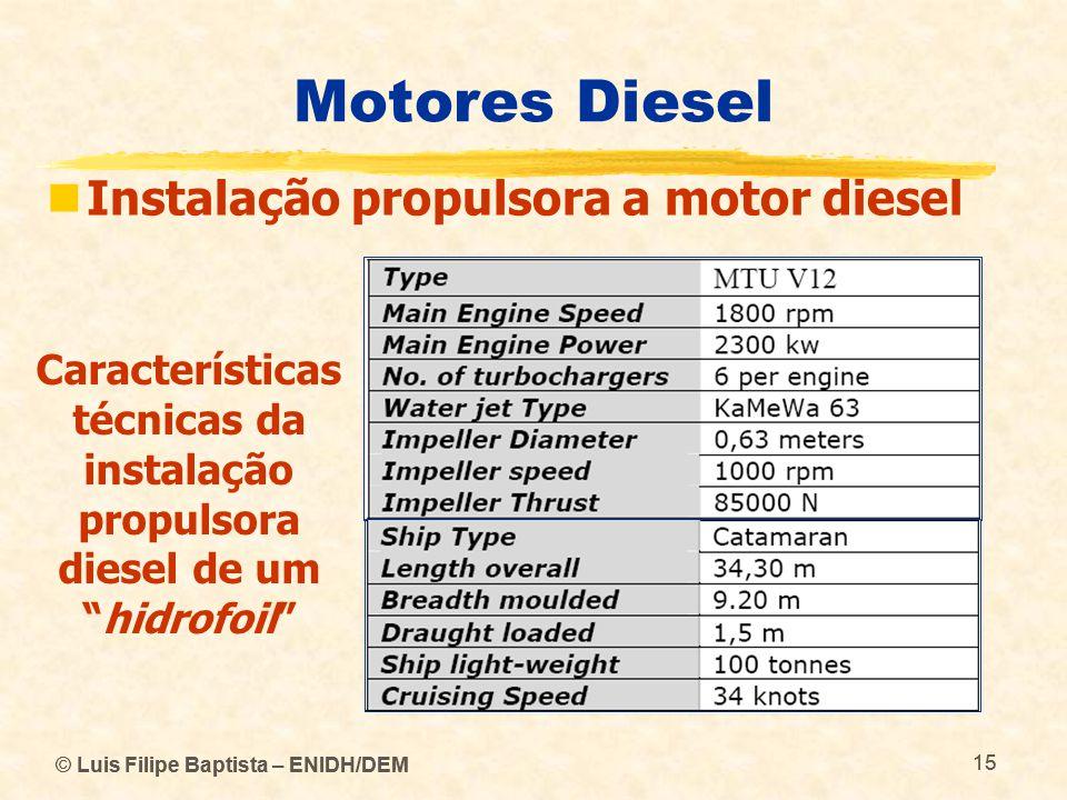 © Luis Filipe Baptista – ENIDH/DEM 15 © Luis Filipe Baptista – ENIDH/DEM 15 Motores Diesel  Instalação propulsora a motor diesel Características técn