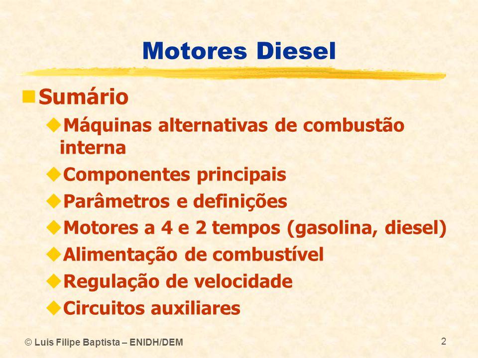 © Luis Filipe Baptista – ENIDH/DEM 2 Motores Diesel  Sumário  Máquinas alternativas de combustão interna  Componentes principais  Parâmetros e def
