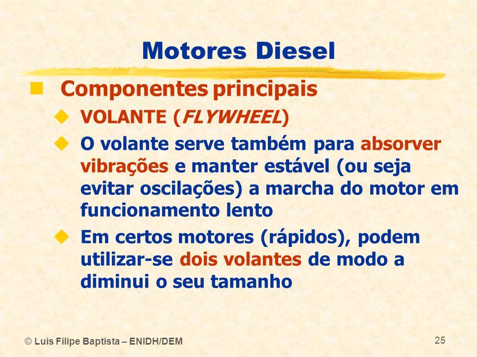 © Luis Filipe Baptista – ENIDH/DEM 25 Motores Diesel  Componentes principais  VOLANTE (FLYWHEEL)  O volante serve também para absorver vibrações e