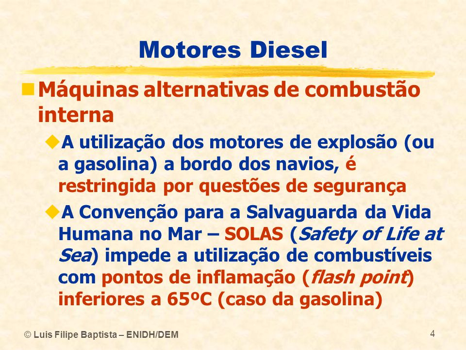 © Luis Filipe Baptista – ENIDH/DEM 95 Motores Diesel  Características do motor a 2 tempos  As baixas velocidades de rotação – abaixo de 100 rpm – dos grandes motores diesel utilizados na propulsão marítima, têm as seguintes principais vantagens:  Permitem a utilização eficiente de combustíveis pesados (HFO - Heavy Fuel Oil) com a consequente redução de custos