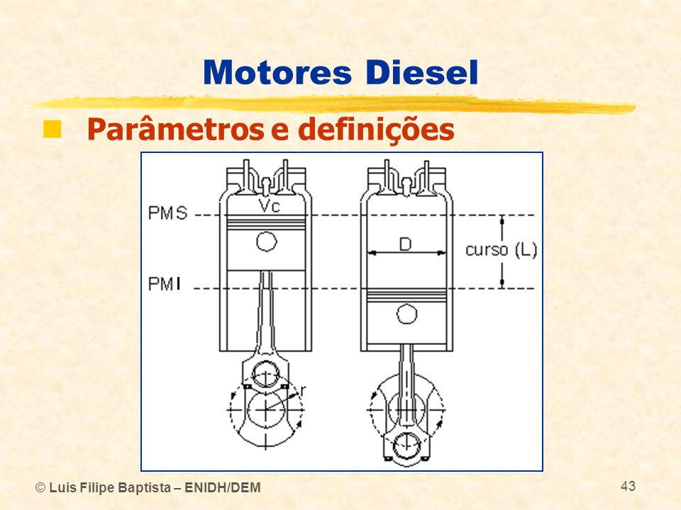 © Luis Filipe Baptista – ENIDH/DEM 43 Motores Diesel  Parâmetros e definições