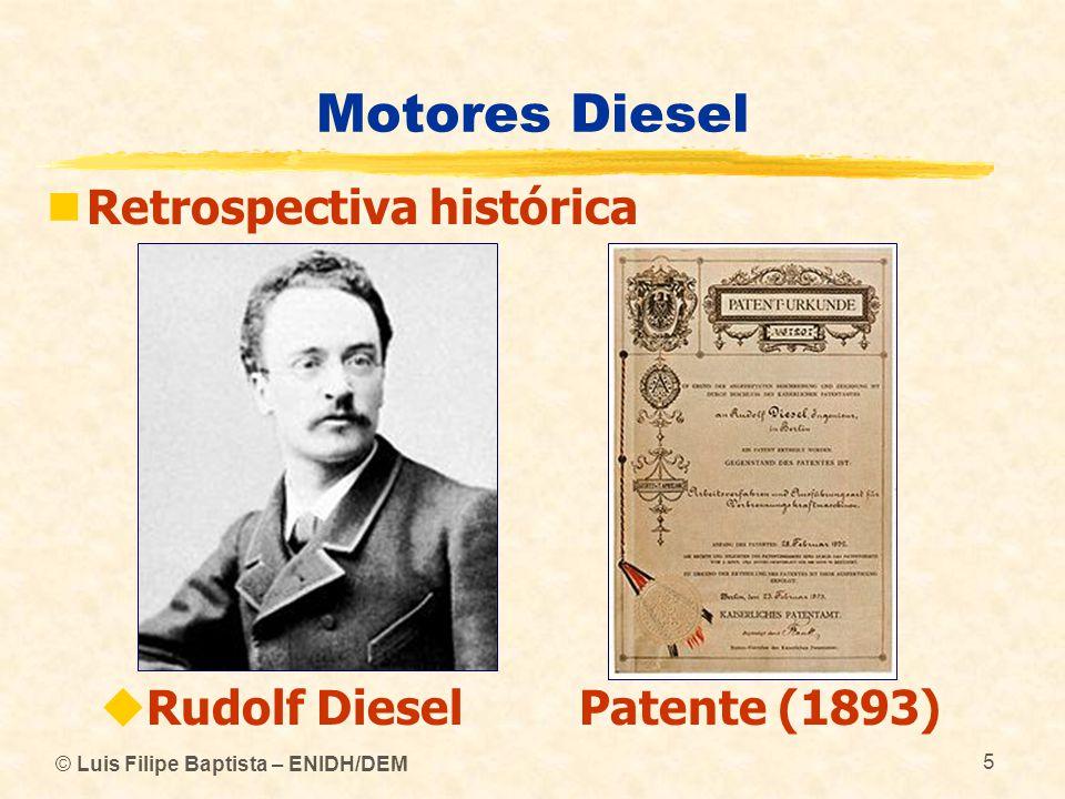 © Luis Filipe Baptista – ENIDH/DEM 6 Motores Diesel  Primeiro motor Diesel (1897) 1 cilindro, 4 tempos Arrefecido a água Injecção de combustível por ar comprimido Potência: 14.7 kW (20 HP) Veloc.