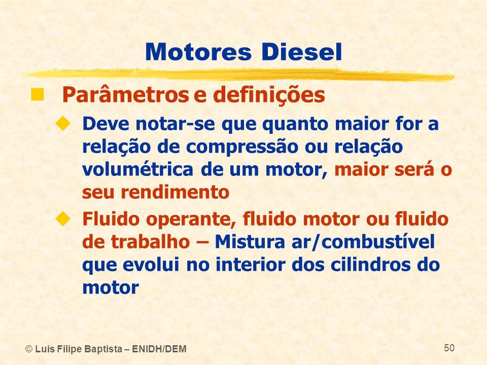© Luis Filipe Baptista – ENIDH/DEM 50 Motores Diesel  Parâmetros e definições  Deve notar-se que quanto maior for a relação de compressão ou relação