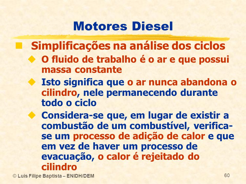 © Luis Filipe Baptista – ENIDH/DEM 60 Motores Diesel  Simplificações na análise dos ciclos  O fluido de trabalho é o ar e que possui massa constante
