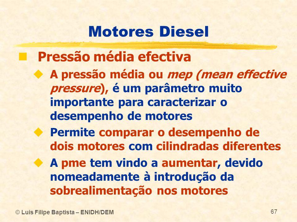 © Luis Filipe Baptista – ENIDH/DEM 67 Motores Diesel  Pressão média efectiva  A pressão média ou mep (mean effective pressure), é um parâmetro muito