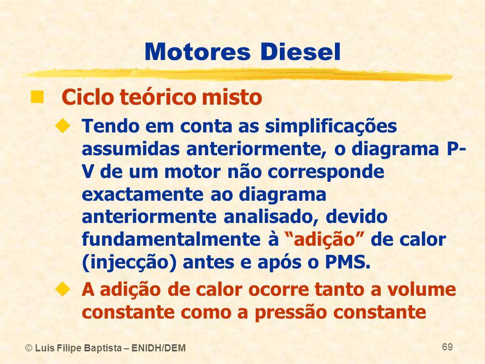 © Luis Filipe Baptista – ENIDH/DEM 69 Motores Diesel  Ciclo teórico misto  Tendo em conta as simplificações assumidas anteriormente, o diagrama P- V