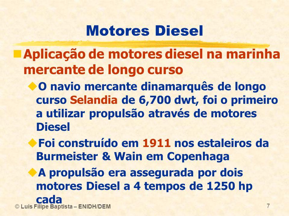 © Luis Filipe Baptista – ENIDH/DEM 68 Motores Diesel  Pressão média efectiva  No caso dos motores diesel, os valores mais usuais são os seguintes:  Motor diesel a 4 tempos (atmosférico) : 8 a 10 bar  Motor diesel a 4 tempos (sobrealimentado) : 20 a 23 bar  Motor diesel a 2 tempos (sobrealimentado): 18 a 22 bar