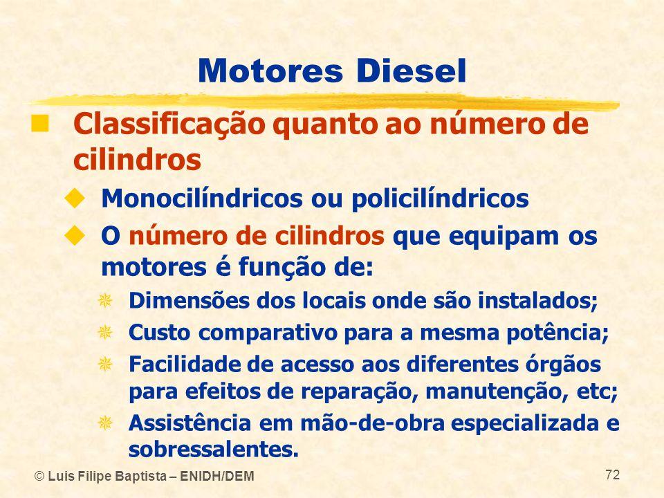 © Luis Filipe Baptista – ENIDH/DEM 72 Motores Diesel  Classificação quanto ao número de cilindros  Monocilíndricos ou policilíndricos  O número de
