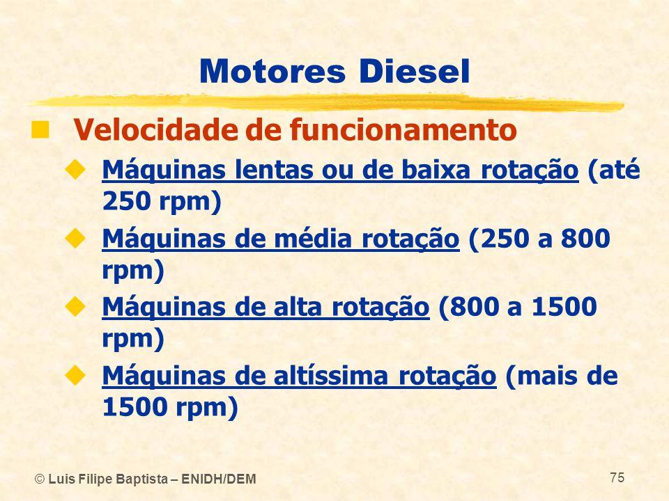 © Luis Filipe Baptista – ENIDH/DEM 75 Motores Diesel  Velocidade de funcionamento  Máquinas lentas ou de baixa rotação (até 250 rpm)  Máquinas de m
