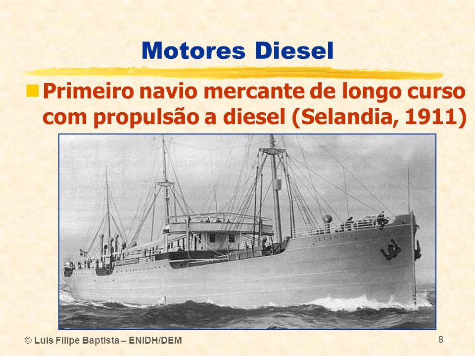 © Luis Filipe Baptista – ENIDH/DEM 9 Motores Diesel  Motor diesel do navio Selandia (1911) Potência: 1250 hp Velocidade de rotação: 140 rpm Construtor: Burmeister & Wain