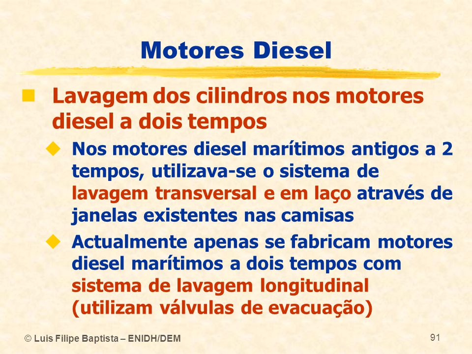 © Luis Filipe Baptista – ENIDH/DEM 91 Motores Diesel  Lavagem dos cilindros nos motores diesel a dois tempos  Nos motores diesel marítimos antigos a