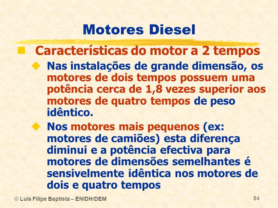 © Luis Filipe Baptista – ENIDH/DEM 94 Motores Diesel  Características do motor a 2 tempos  Nas instalações de grande dimensão, os motores de dois te