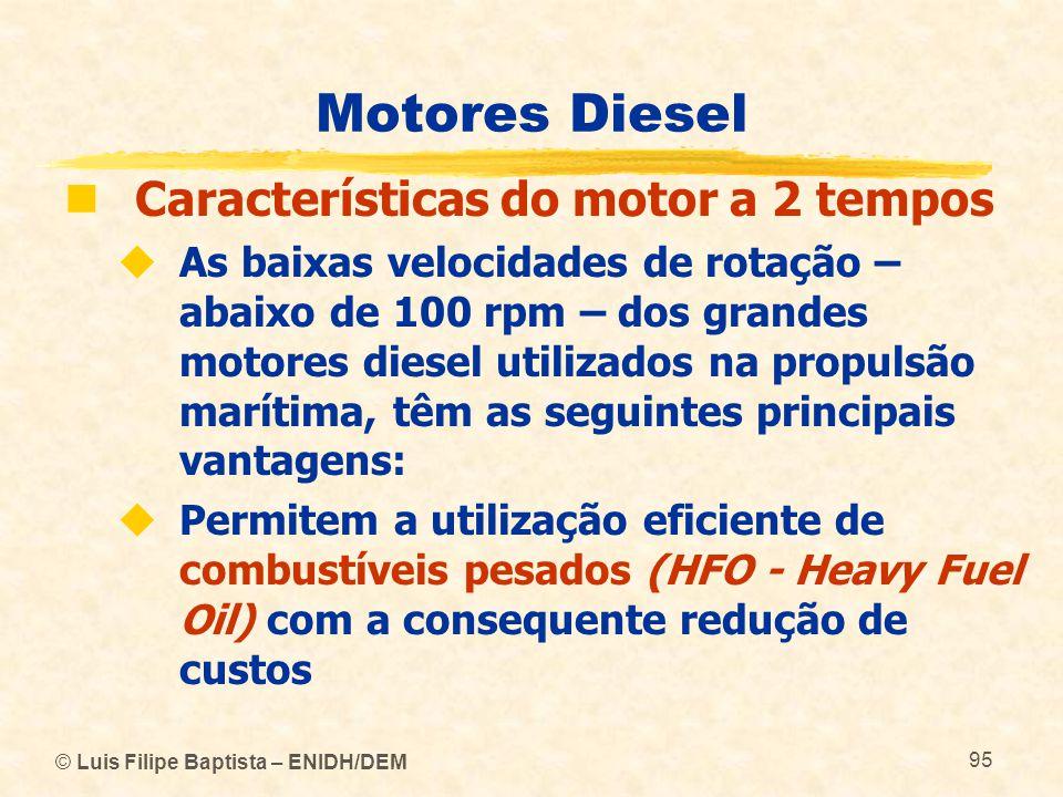 © Luis Filipe Baptista – ENIDH/DEM 95 Motores Diesel  Características do motor a 2 tempos  As baixas velocidades de rotação – abaixo de 100 rpm – do