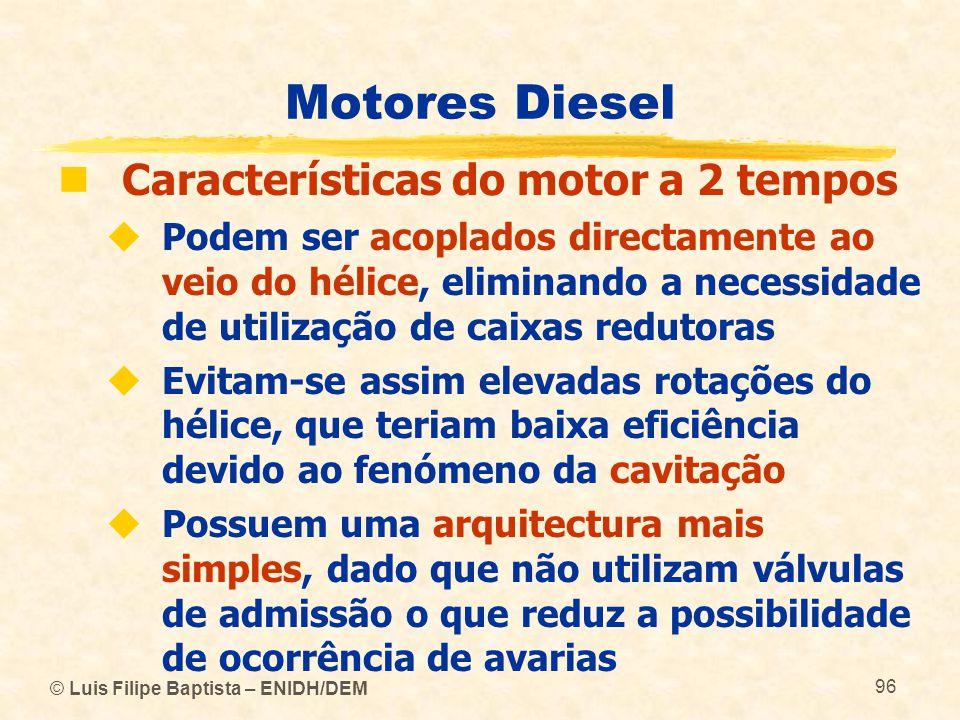 © Luis Filipe Baptista – ENIDH/DEM 96 Motores Diesel  Características do motor a 2 tempos  Podem ser acoplados directamente ao veio do hélice, elimi
