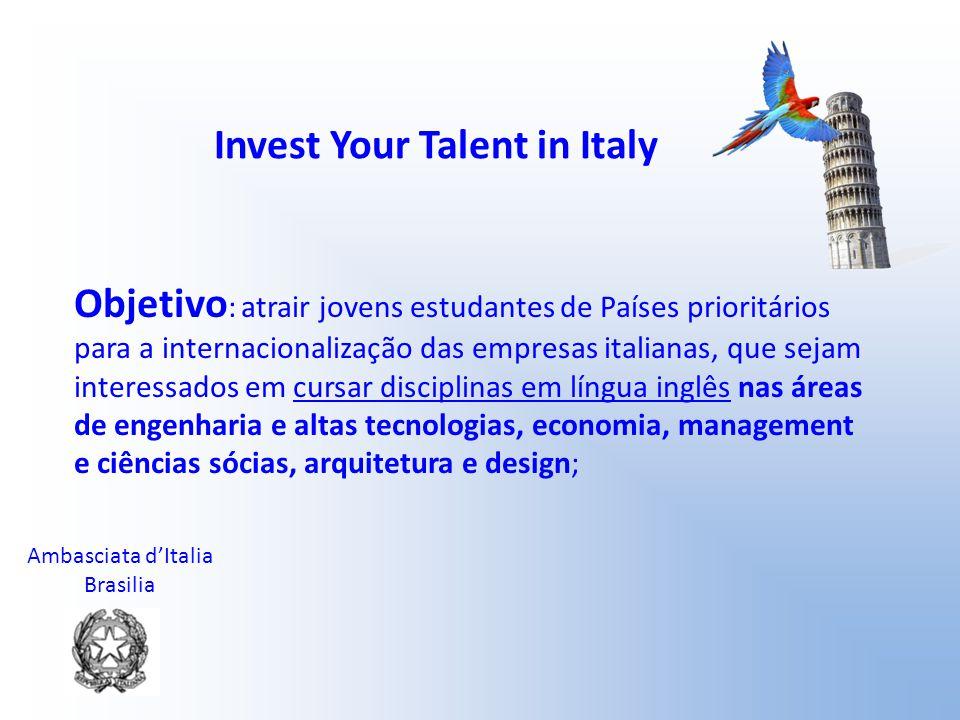 Ambasciata d'Italia Brasilia Invest Your Talent in Italy O percurso de formação, além dos curso, prevê um estágio em empresas italianas que participam do programa, por um mínimo de três meses;