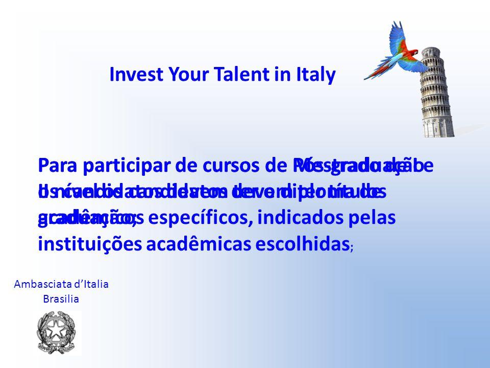 Ambasciata d'Italia Brasilia Invest Your Talent in Italy O formulário è disponível no site http://borseonline.esteri.it/borseonline/it/index.asphttp://borseonline.esteri.it/borseonline/it/index.asp, No formulário os candidatos deverão escolher a voz Progetto speciale Invest Your Talent in Italy (na seção na qual há o menu com o elenco das bolsas disponíveis)