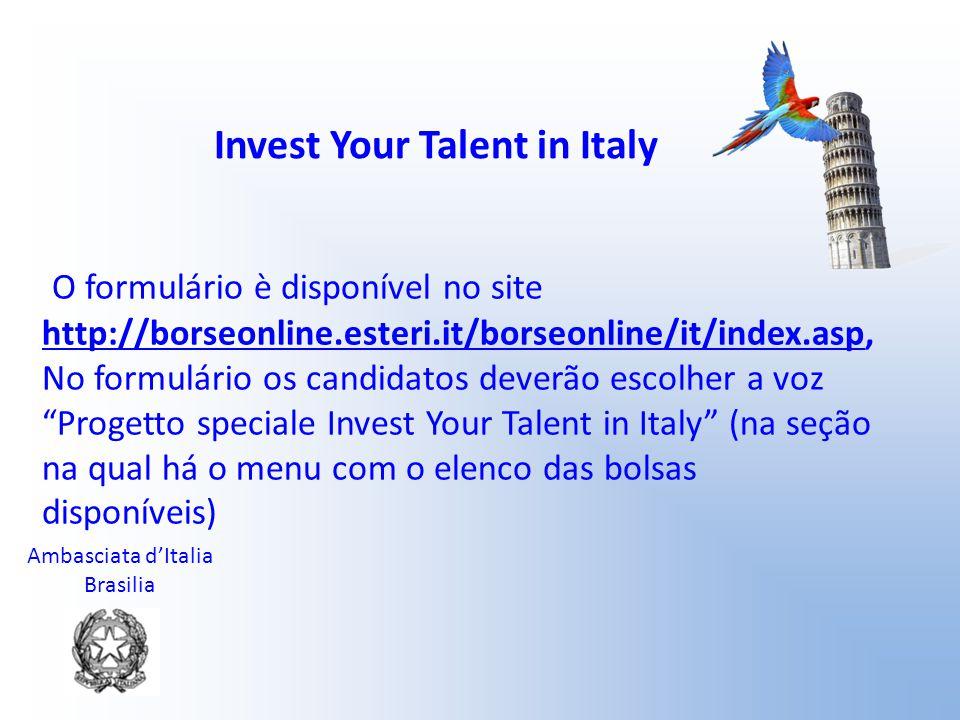 Ambasciata d'Italia Brasilia Invest Your Talent in Italy O formulário foi disponibilizado na plataforma on-line a partir do dia 12 de maio de 2010, as candidaturas podem ser enviadas até hs 24:00 (hora italiana) de 7 de junho de 2010