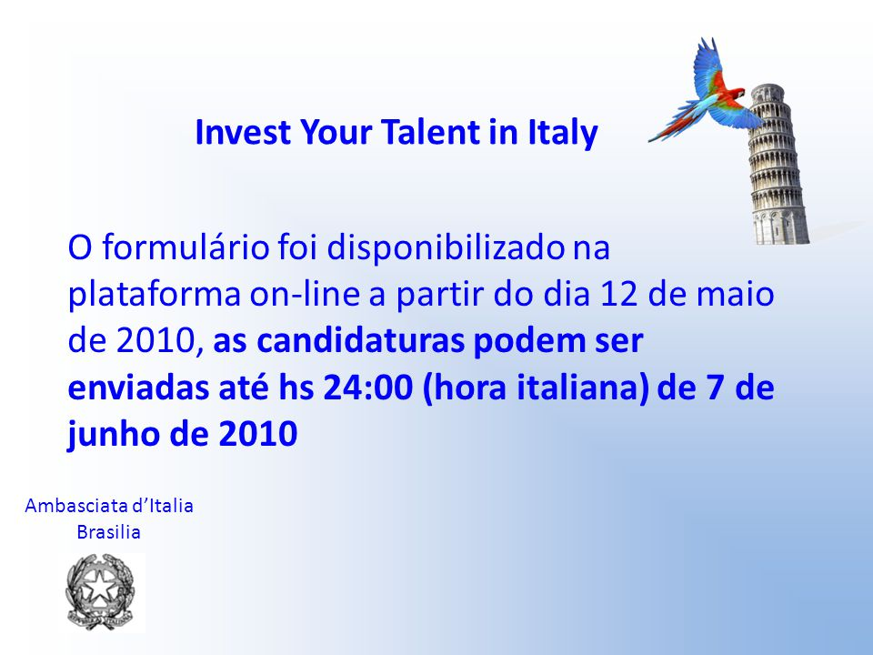 Ambasciata d'Italia Brasilia Invest Your Talent in Italy O formulário foi disponibilizado na plataforma on-line a partir do dia 12 de maio de 2010, as
