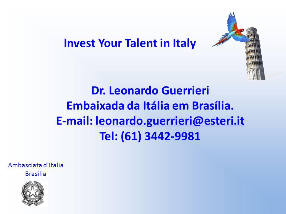 Ambasciata d'Italia Brasilia Invest Your Talent in Italy Dr. Leonardo Guerrieri Embaixada da Itália em Brasília. E-mail: leonardo.guerrieri@esteri.itl