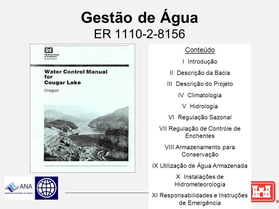 Manuais de Controle de Água  Os manuais têm como principal objetivo o uso cotidiano para controle de água em todas as condições previsíveis que afetam um projeto ou sistema.