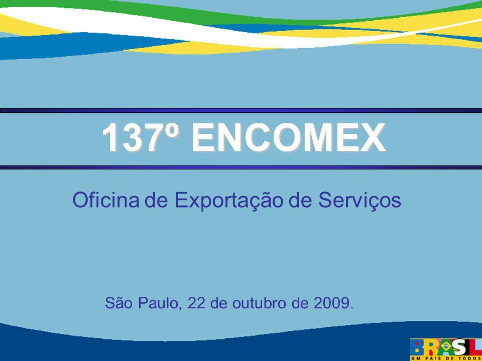 Secretaria de Comércio e Serviços Ministério do Desenvolvimento, Indústria e Comércio Exterior 11 137º ENCOMEX São Paulo, 22 de outubro de 2009. Ofici