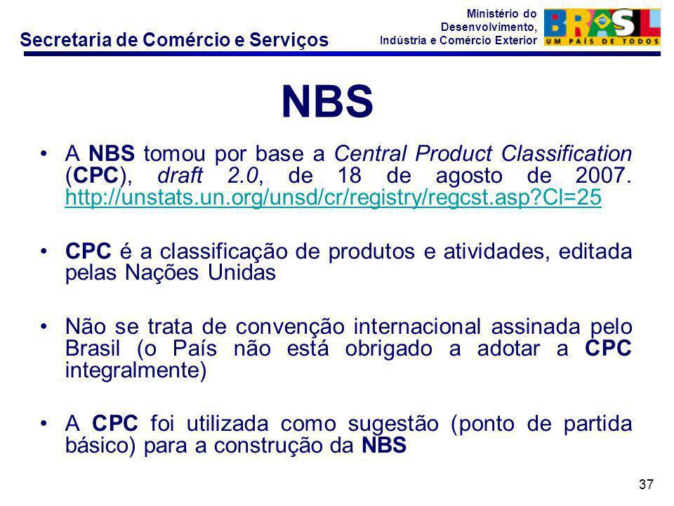 Secretaria de Comércio e Serviços Ministério do Desenvolvimento, Indústria e Comércio Exterior 37 •A NBS tomou por base a Central Product Classificati