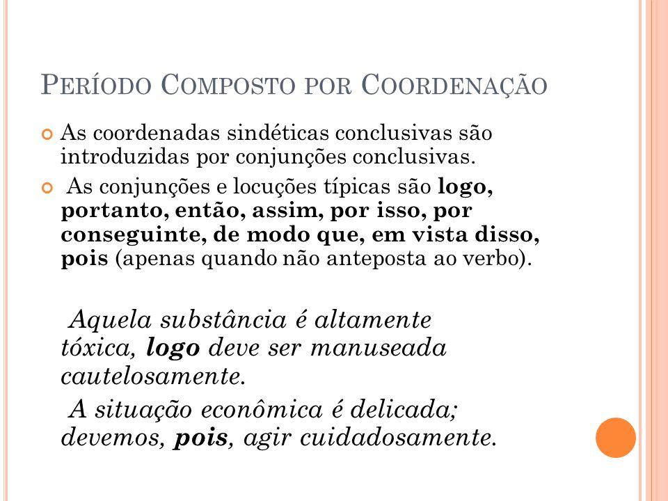 P ERÍODO C OMPOSTO POR C OORDENAÇÃO As coordenadas sindéticas conclusivas são introduzidas por conjunções conclusivas. As conjunções e locuções típica